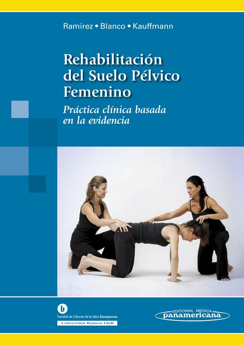 Rehabilitación del Suelo Pélvico Femenino: Práctica clínica basa
