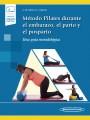 Método Pilates Durante el Embarazo, el Parto y el Postparto (incluye versión digital)