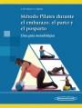 Método Pilates Durante el Embarazo, el Parto y el Posparto